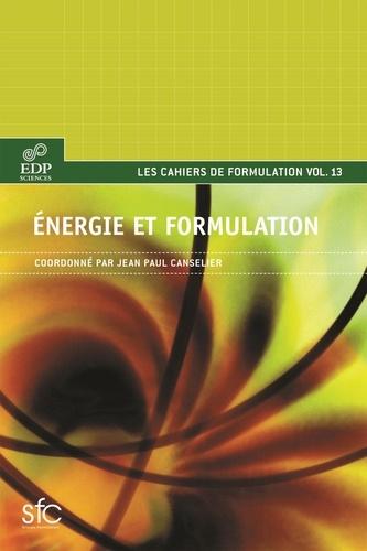 Energie et formulation. Production et transports de l'énergie, carburants et lubrifiants, propergols, interaction énergie-matière, énergie électrique
