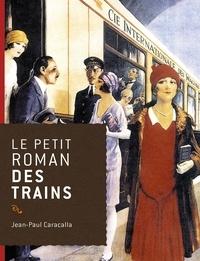 Jean-Paul Caracalla - Le petit roman des trains.