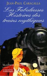 Jean-Paul Caracalla - Les fabuleuses histoires des trains mythiques.