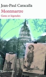 Jean-Paul Caracalla - Montmartre - Gens et légendes.
