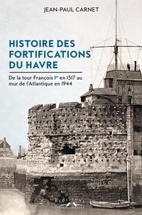 Histoire des fortifications du Havre - De la tour François Ier en 1517 au mur de lAtlantique en 1944.pdf