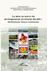 Jean-Paul Carrière et Christophe Demazière - La mise en oeuvre du développement territorial durable : déclinaisons franco-roumaines.