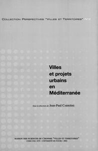 Jean-Paul Carrière et  Collectif - Villes et projets urbains en Méditerranée.