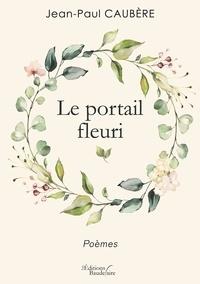 Jean-Paul Caubère - Le portail fleuri.