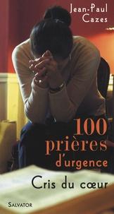 Jean-Paul Cazes - 100 prières d'urgence - Cris du coeur.
