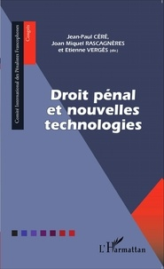 Jean-Paul Céré et Joan Miquel Rascagnères - Droit pénal et nouvelles technologies.