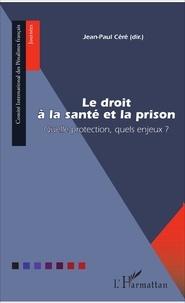Jean-Paul Céré - Le droit à la santé et la prison - Quelle protection, quels enjeux ?.