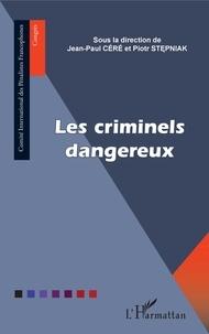 Jean-Paul Céré et Piotr Stepniak - Les criminels dangereux.