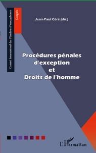 Jean-Paul Céré - Procédures pénales d'exception et Droits de l'homme.