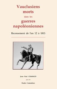 Jean-Paul Chabaud - Vauclusiens morts dans les guerres napoléoniennes - Recensement  de  l'an  12  à  1815.