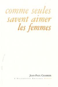 Jean-Paul Chabrier - Comme seules savent aimer les femmes.