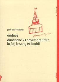 Jean-Paul Chabrol - Anduze Dimanche 23 novembre 1692 La foi, le sang et l' oubli.