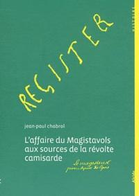Jean-Paul Chabrol - L'affaire du magistavols aux sources de la revolte camisarde - Mai 1702-août 1702.