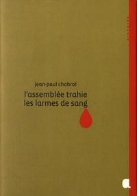 Jean-Paul Chabrol - L'assemblée trahie, les larmes de sang.