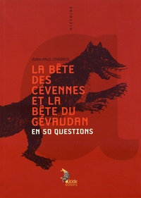 Jean-Paul Chabrol - La bête des Cévennes et la bête du Gévaudan en 50 questions.