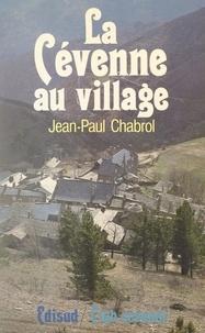 Jean-Paul Chabrol et Philippe Joutard - La Cévenne au village - Barre-des-Cévennes sous l'Ancien Régime (1560-1830).