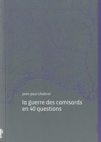 Jean-Paul Chabrol - La guerre des camisards en 40 questions.