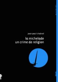 Jean-Paul Chabrol - La Michelade, un crime de religion, 1567.