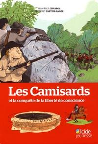 Jean-Paul Chabrol et Frédéric Cartier-Lange - Les Camisards et la conquête de la liberté de conscience.