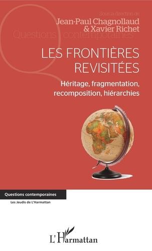 Jean-Paul Chagnollaud et Xavier Richet - Les frontières revisitées - Héritage, fragmentation, recomposition, hiérarchies.