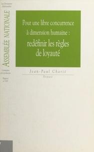 Jean-Paul Charié et  Assemblée nationale - Pour une libre concurrence à dimension humaine : redéfinir les règles de loyauté.