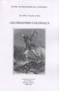 Jean-Paul Charnay - Les désastres coloniaux.
