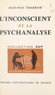 Jean-Paul Charrier et Jean Lacroix - L'inconscient et la psychanalyse.