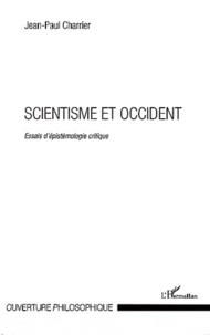 Jean-Paul Charrier - Scientisme et Occident - Essais d'épistémologie critique.