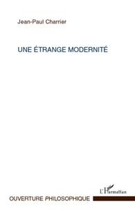 Jean-Paul Charrier - Un étrange modernité.
