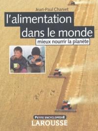 Jean-Paul Charvet et  Collectif - L'alimentation dans le monde - Mieux nourrir la planète.