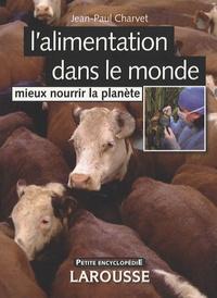 Jean-Paul Charvet - L'alimentation dans le monde - Mieux nourrir la planète.