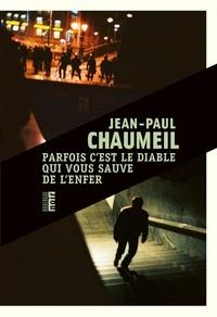 Jean-Paul Chaumeil - Parfois c'est le diable qui vous sauve de l'enfer.