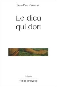 Jean-Paul Chavent - Le dieu qui dort.