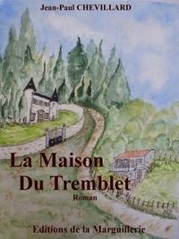 Jean-Paul Chevillard - La maison du Tremblet.