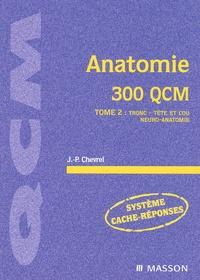 Jean-Paul Chevrel - Anatomie 300 QCM. - Tome 2, Tronc, tête et cou, neuro-anatomie.