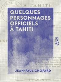 Jean-Paul Chopard - Quelques personnages officiels à Tahiti - Sous le règne de S. M. Napoléon III.