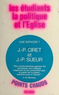 Jean-paul Ciret et Jean-Pierre Sueur - Les étudiants, la politique et l'Église : une impasse ?.