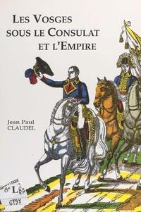 Jean-Paul Claudel - Les Vosges sous le Consulat et l'Empire.