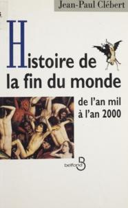 Jean-Paul Clébert - Histoire de la fin du monde - De l'an mil à l'an 2000.