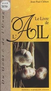 Jean-Paul Clébert - Le livre de l'ail.