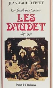 Jean-Paul Clébert - Les Daudet - 1840-1940, une famille bien française.
