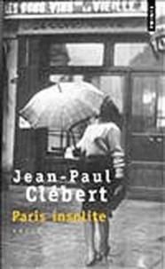 Jean-Paul Clébert - Paris insolite.