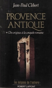 Jean-Paul Clébert et Francis Mazière - Provence antique (1). Des origines à la conquête romaine.