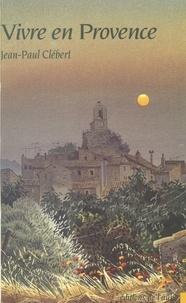 Jean-Paul Clébert - Vivre en Provence - Luberon, pays d'Apt.