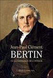 Jean-Paul Clément - Bertin ou la naissance de l'opinion - Le Journal des débats littéraires et politiques.