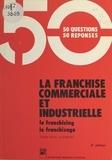 Jean-Paul Clément - La Franchise commerciale et industrielle : le franchising, le franchisage.