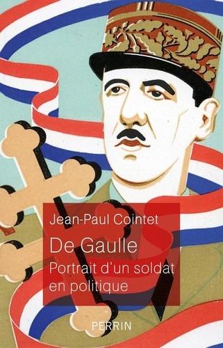 De Gaulle. Portrait d'un soldat en politique