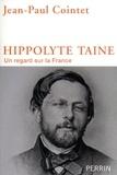 Jean-Paul Cointet - Hippolyte Taine - Un regard sur la France.