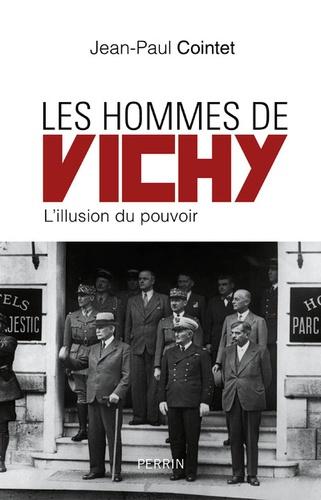 Les hommes de Vichy. L'illusion du pouvoir
