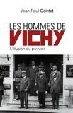 Jean-Paul Cointet - Les hommes de Vichy - L'illusion du pouvoir.